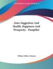 Auto-Suggestion And Health, Happiness And Prosperity - Pamphlet Cover Image