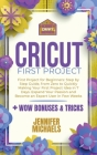 Cricut First Project: Step by Step Guide, from Zero to Quickly Making Your First Project Idea in 7 Days. Expand Your Passion and Become an E Cover Image
