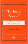 In Jesus' Name: The History and Beliefs of Oneness Pentecostals (Journal of Pentecostal Theology Supplement #31) Cover Image