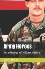 Army Heroes: An anthology of Military History Cover Image
