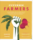 Citizen Farmers: The Biodynamic Way to Grow Healthy Food, Build Thriving Communities, and Give Back to the Earth Cover Image