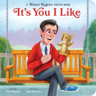 It's You I Like: A Mister Rogers Poetry Book (Mister Rogers Poetry Books #3) Cover Image