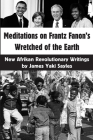 Meditations on Frantz Fanon's Wretched of the Earth: New Afrikan Revolutionary Writings Cover Image