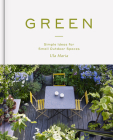 Green: Simple Ideas for Small Outdoor Spaces Cover Image