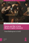Games and War in Early Modern English Literature: From Shakespeare to Swift Cover Image