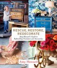 Rescue, Restore, Redecorate: Amy Howard's Guide to Refinishing Furniture and Accessories Cover Image