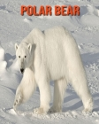 Polar Bear: Fun Facts & Cool Pictures Cover Image