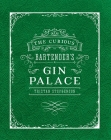 The Curious Bartender's Gin Palace Cover Image