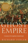 Ghost Empire: A Journey to the Legendary Constantinople Cover Image