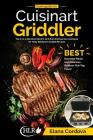 Cooking with the Cuisinart Griddler: The 5-in-1 Nonstick Electric Grill Pan Accessories Cookbook for Tasty Backyard Griddle Recipes: Best Gourmet Meal Cover Image