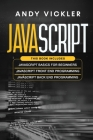 Javascript: This book includes: Javascript Basics For Beginners + Javascript Front End Programming + Javascript Back End Programmi Cover Image