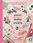 Paint, Make, Create: Learn How to Mix Painting with Other Crafts to Create 20 Fun Seasonal Projects Cover Image