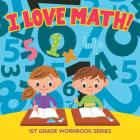 I Love Math!: 1st Grade Workbook Series Cover Image