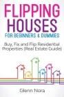 Flipping Houses for Beginners & Dummies: Buy, Fix and Flip Residential Properties (Real Estate Guide) Cover Image