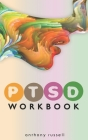 PTSD Workbook: Self-Help Techniques for Overcoming Traumatic Stress Symptoms, Anxiety, Anger, Depression, Emotional Trauma Cover Image