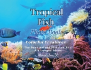 Tropical Fish. Photobook. Colorful Creatures: The Best Animal Pictures and Art Images Ideas Cover Image