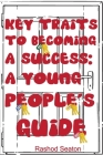 Key Traits To Becoming A Success: A Young People's Guide Cover Image