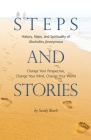 Steps and Stories: History, Steps, and Spirituality of Alcoholics Anonymous - Change Your Perspective, Change Your Mind, Change Your Worl Cover Image