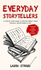 Everyday Storytellers: A step by step guide to writing about your travels, adventures & life Cover Image