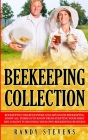 Beekeeping Collection: Beekeeping For Beginners and Advanced Beekeeping. Know All There Is To Know From Starting Your First Bee Colony To Run Cover Image
