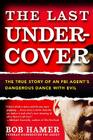 The Last Undercover: The True Story of an FBI Agent's Dangerous Dance with Evil Cover Image