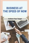 Business At The Speed Of Now: Achieve Your Target: Business Success Cover Image