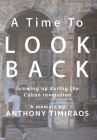 A Time To Look Back: Growing up during the Cuban revolution Cover Image