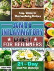 Anti-Inflammatory Diet for Beginners: 21-Day Meal Plan Challenge - Easy, Vibrant & Mouthwatering Recipes - Reduce Inflammatory and Improve Health Cover Image