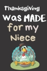 Thanksgiving Was Made For My Niece: Thanksgiving Notebook - For A Special Family Member Who Is Always Grateful Cover Image