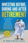 Investing Before, During, and After Retirement: The Essential Guide to Building Wealth for Your Future With Practical Strategies on How to Invest Cover Image