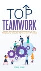 Top Teamwork: Master Team Building and Management at Your Workplace by Using the Skills Learned in This Book Cover Image