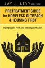 Pretreatment Guide for Homeless Outreach & Housing First: Helping Couples, Youth, and Unaccompanied Adults Cover Image
