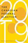 The Canadian Federal Election of 2019 (McGill-Queen's/Brian Mulroney Institute of Government Studies in Leadership, Public Policy, and Governance #2) Cover Image