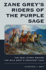Zane Grey's Riders of the Purple Sage: The Real Story Behind the Wild West's Greatest Tale Cover Image