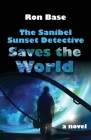 The Sanibel Sunset Detective Saves the World Cover Image