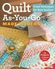 Quilt As-You-Go Made Modern: Fresh Techniques for Busy Quilters Cover Image
