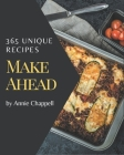 365 Unique Make Ahead Recipes: The Best Make Ahead Cookbook on Earth Cover Image