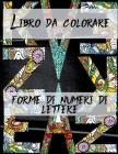 Libro da colorare forme di numeri di lettere: /Primo libro da colorare per bambini da 1 anno a 3 anni - Libro da colorare per bambini - Cover Image
