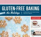 Gluten-Free Baking for the Holidays: 60 Recipes for Traditional Festive Treats Cover Image