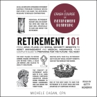 Retirement 101: From 401(k) Plans and Social Security Benefits to Asset Management and Medical Insurance, Your Complete Guide to Prepa Cover Image