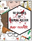 50 Shades of Serial Killer-Baby Monsters: The Most Creepy and Disturbing Serial Killer Coloring Book Cover Image