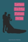 Letters To My Future Wife Cover Image