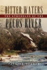 Bitter Waters: The Struggles of the Pecos River Cover Image