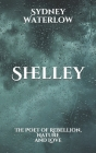 Shelley: The Poet of Rebellion, Nature, and Love Cover Image