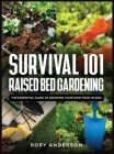 Survival 101 Raised Bed Gardening: The Essential Guide To Growing Your Own Food In 2021 Cover Image