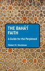 The Baha'i Faith: A Guide for the Perplexed (Guides for the Perplexed) Cover Image