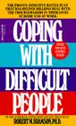 Coping with Difficult People: The Proven-Effective Battle Plan That Has Helped Millions Deal with the Troublemakers in Their Lives at Home and at Wo Cover Image