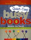 Quiet-Time Busy Books: Fun Fabric Pages Personalized for Your Little One Cover Image