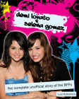 Demi Lovato & Selena Gomez: The Complete Unofficial Story of the Bffs Cover Image