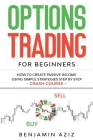Options Trading for Beginners: How to Create Passive Income Using Simple Strategies Step by Step. Crash Course Cover Image